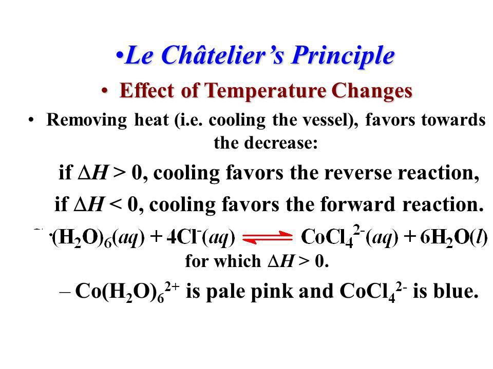 Le Châteliers PrincipleLe Châteliers Principle Effect of Temperature ChangesEffect of Temperature Changes The equilibrium constant is temperature depe