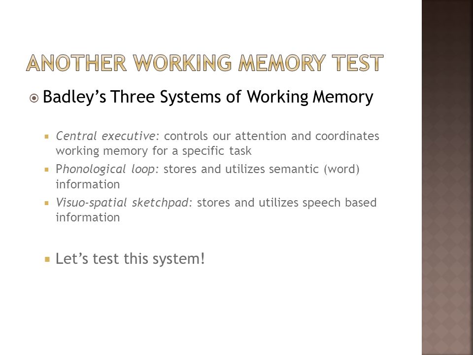 Badleys Three Systems of Working Memory Central executive: controls our attention and coordinates working memory for a specific task Phonological loop