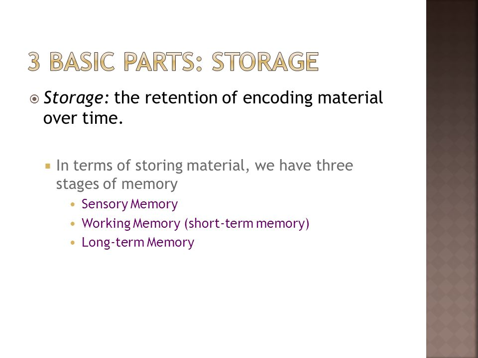 Storage: the retention of encoding material over time. In terms of storing material, we have three stages of memory Sensory Memory Working Memory (sho