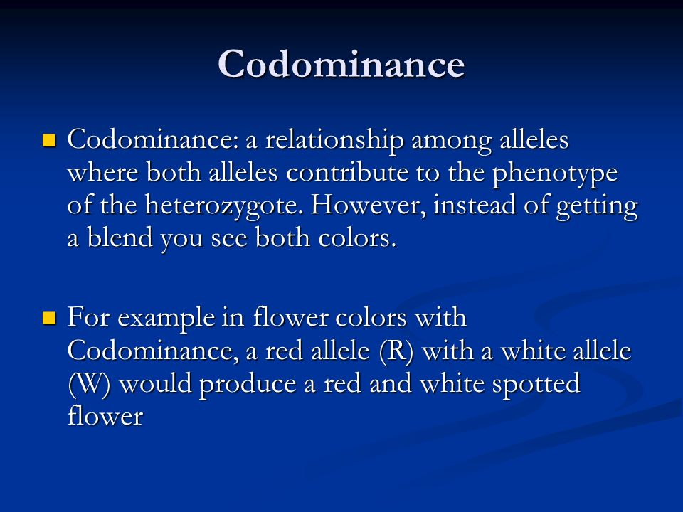 Codominance Codominance: a relationship among alleles where both alleles contribute to the phenotype of the heterozygote. However, instead of getting