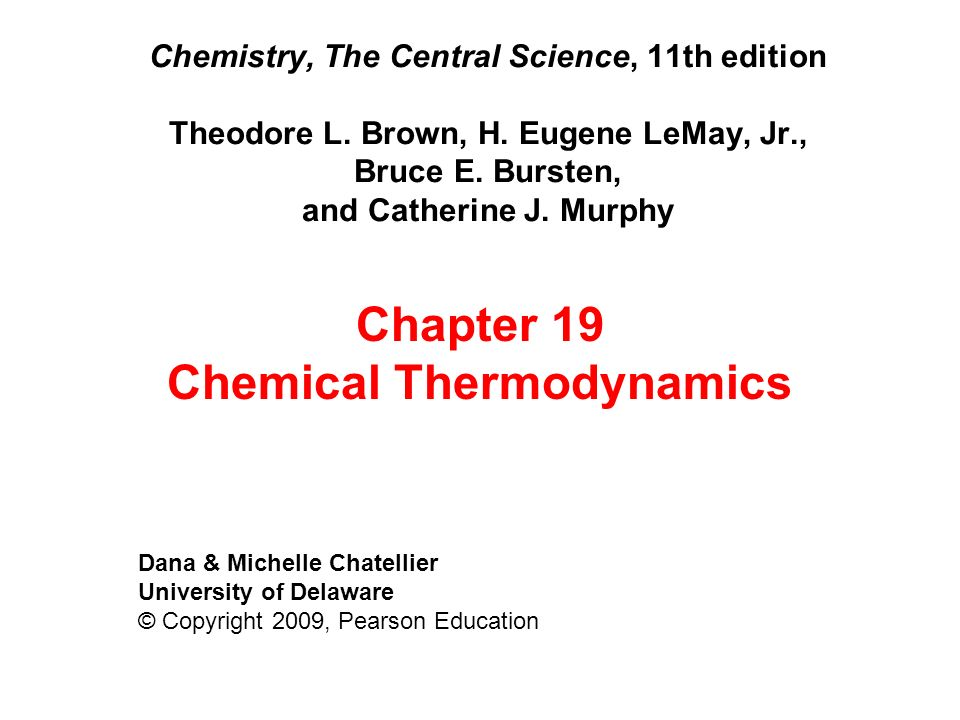 Chemistry, The Central Science, 11th edition Theodore L. Brown, H. Eugene LeMay, Jr., Bruce E. Bursten, and Catherine J. Murphy Dana & Michelle Chatel