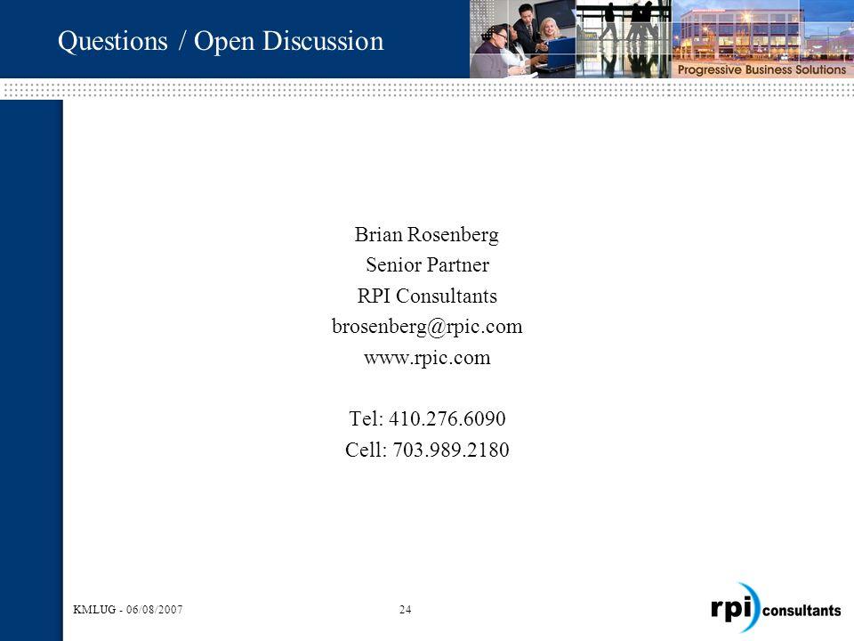 KMLUG - 06/08/200724 Brian Rosenberg Senior Partner RPI Consultants brosenberg@rpic.com www.rpic.com Tel: 410.276.6090 Cell: 703.989.2180 Questions /