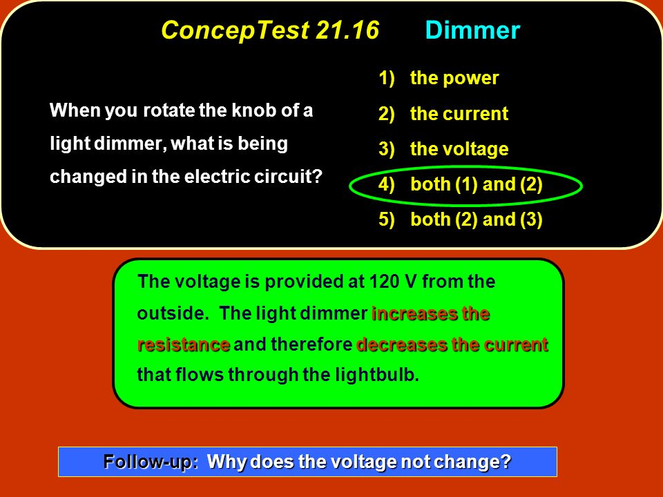 increases the resistancedecreases the current The voltage is provided at 120 V from the outside.