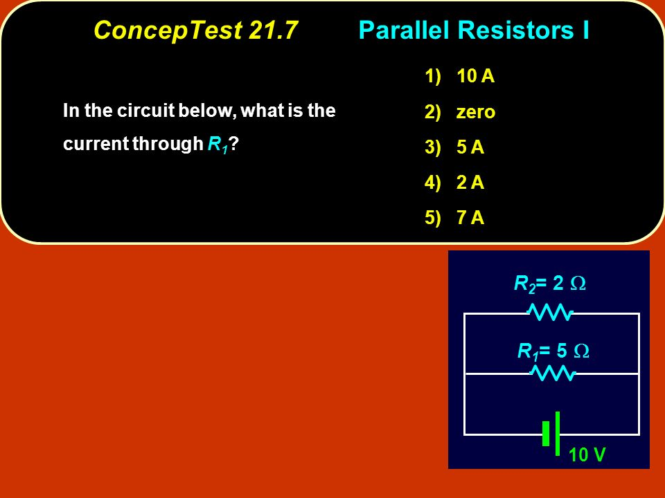 ConcepTest 21.7Parallel Resistors I In the circuit below, what is the current through .