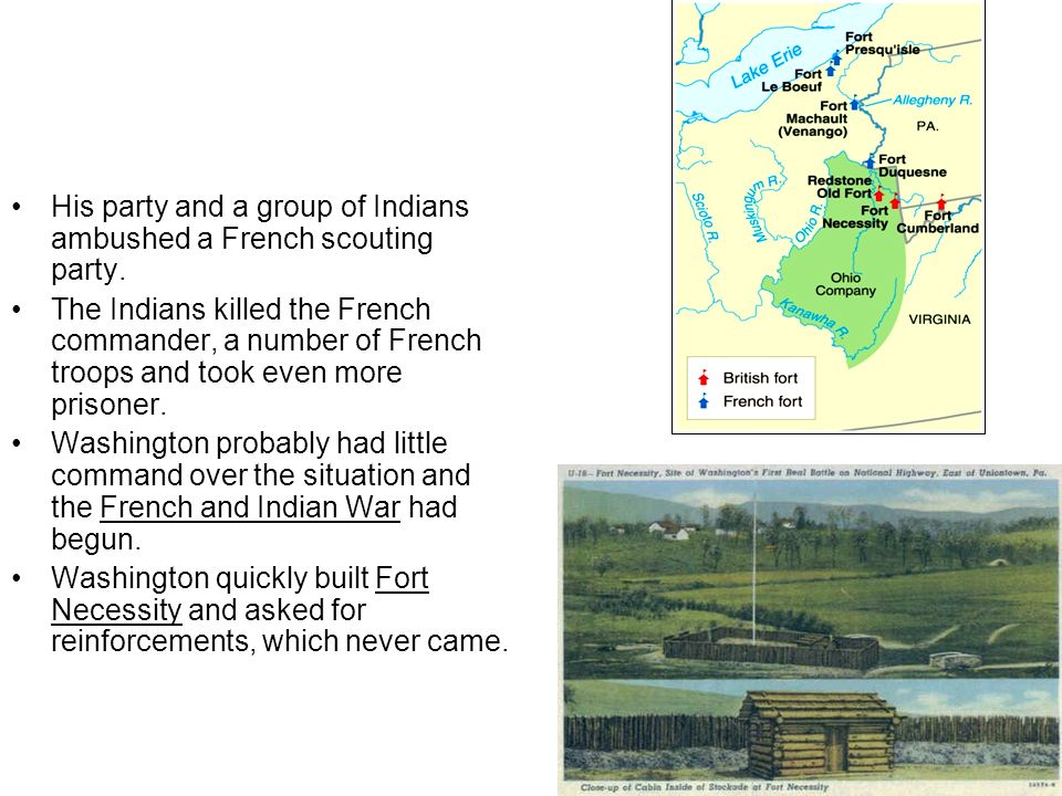 His party and a group of Indians ambushed a French scouting party. The Indians killed the French commander, a number of French troops and took even mo