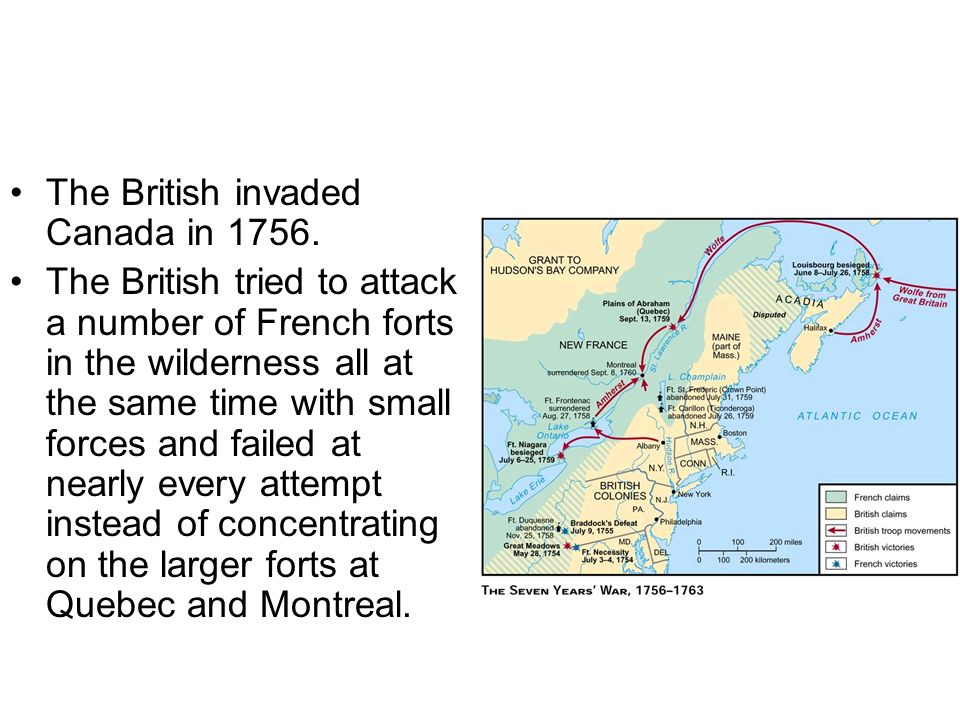 The British invaded Canada in 1756. The British tried to attack a number of French forts in the wilderness all at the same time with small forces and