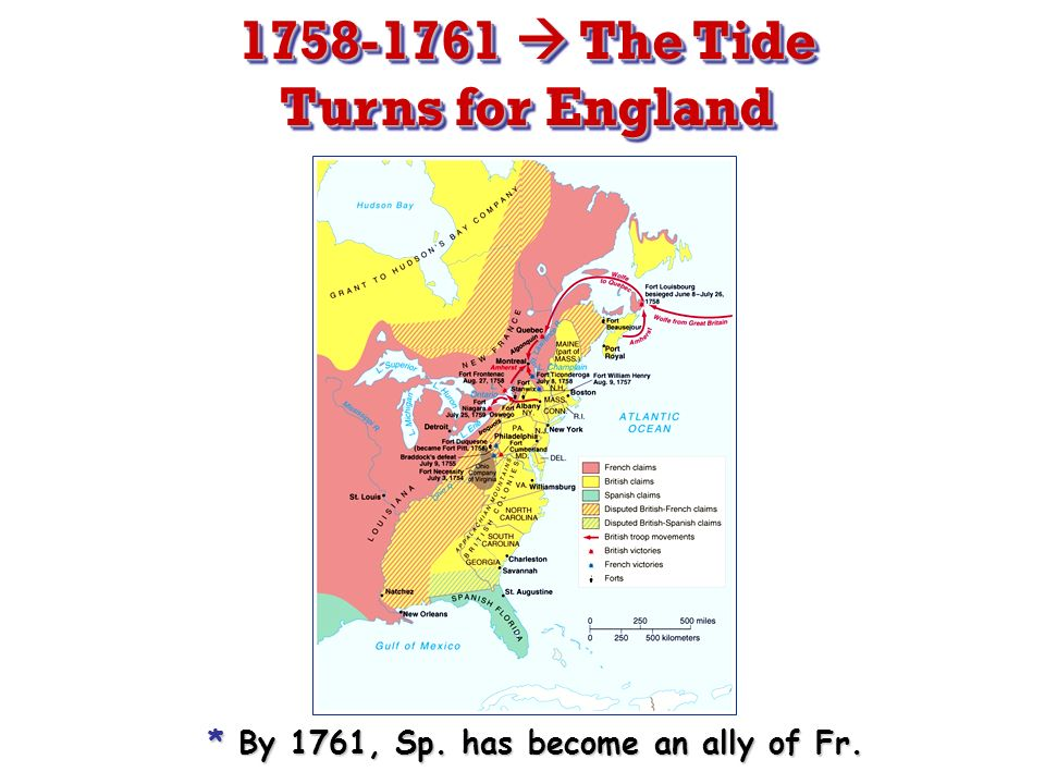 * By 1761, Sp. has become an ally of Fr. 1758-1761 The Tide Turns for England