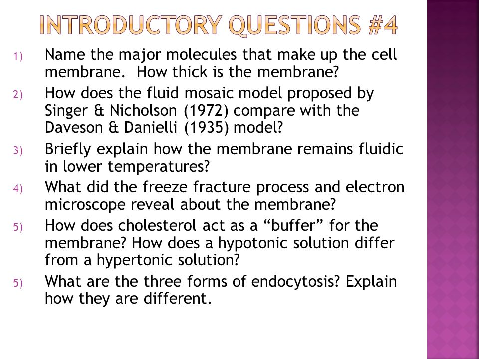 1) Name the major molecules that make up the cell membrane. How thick is the membrane? 2) How does the fluid mosaic model proposed by Singer & Nichols