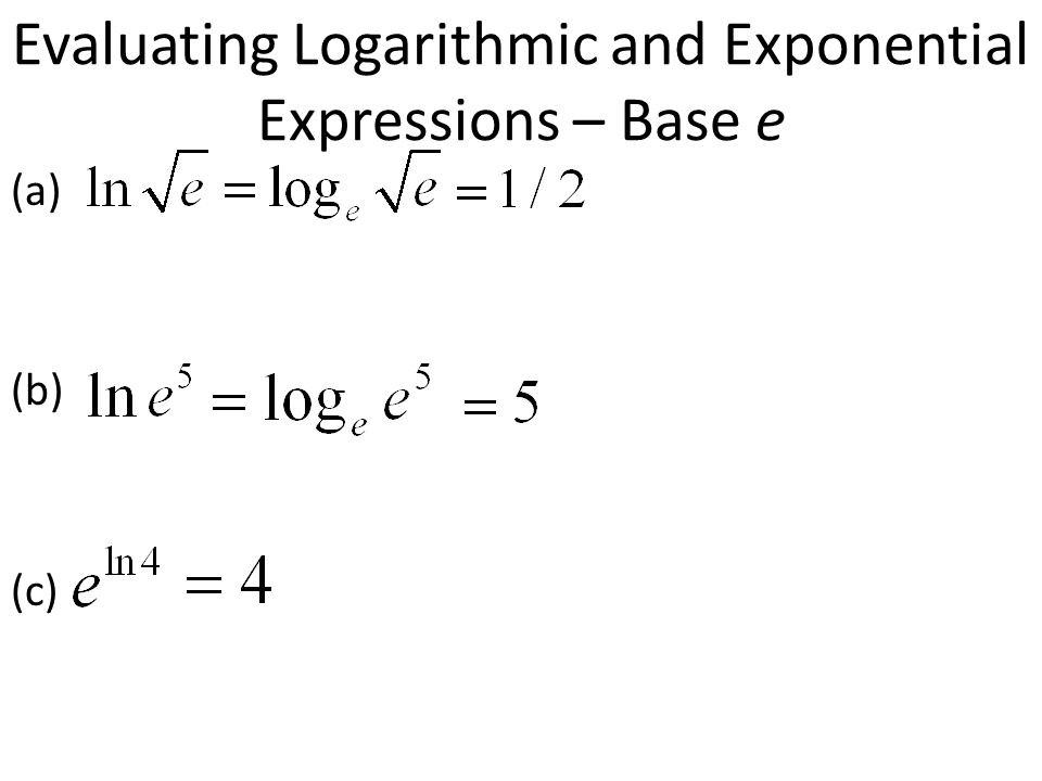 Evaluating Logarithmic and Exponential Expressions – Base e (a) (b) (c)