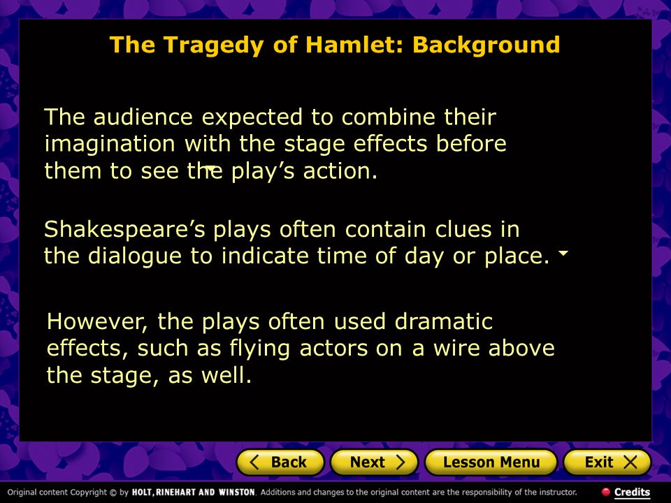 The Tragedy of Hamlet: Background The audience expected to combine their imagination with the stage effects before them to see the plays action. Shake