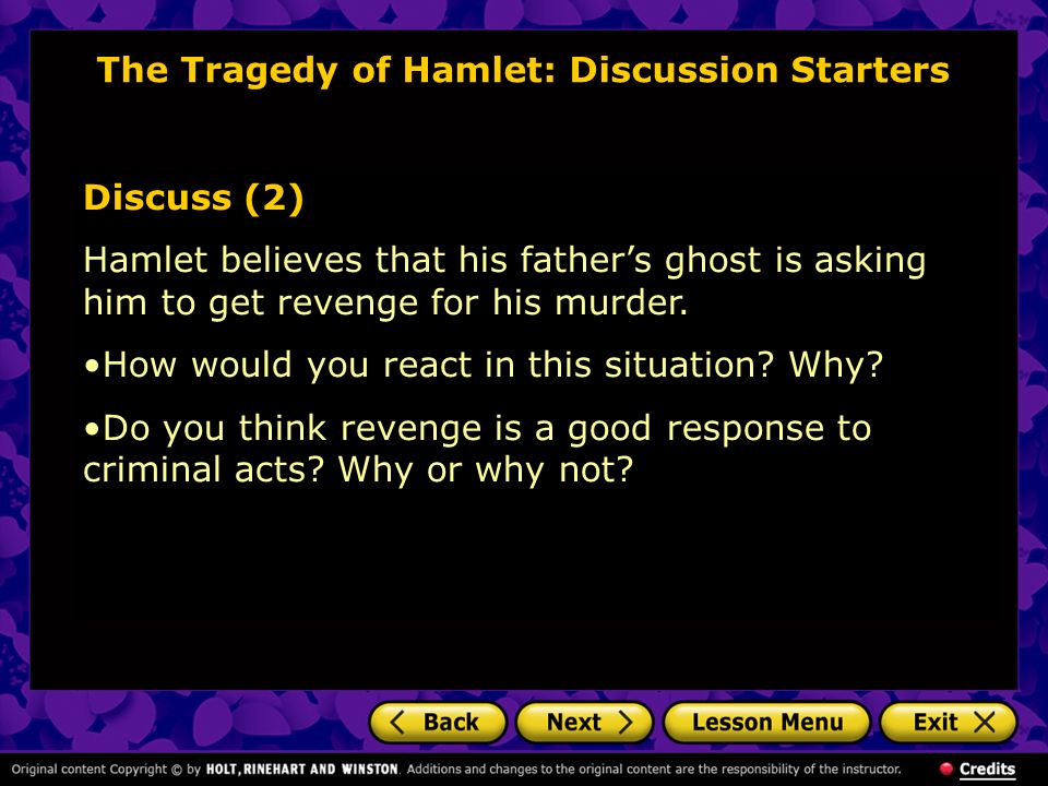 The Tragedy of Hamlet: Discussion Starters Discuss (2) Hamlet believes that his fathers ghost is asking him to get revenge for his murder. How would y