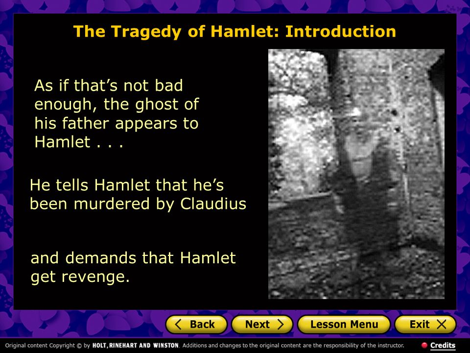 The Tragedy of Hamlet: Introduction As if thats not bad enough, the ghost of his father appears to Hamlet... He tells Hamlet that hes been murdered by