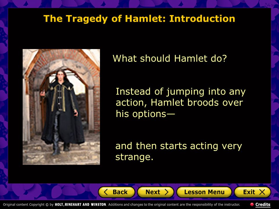 The Tragedy of Hamlet: Introduction What should Hamlet do? Instead of jumping into any action, Hamlet broods over his options and then starts acting v