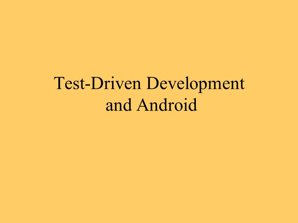 Test-Driven Development and Android