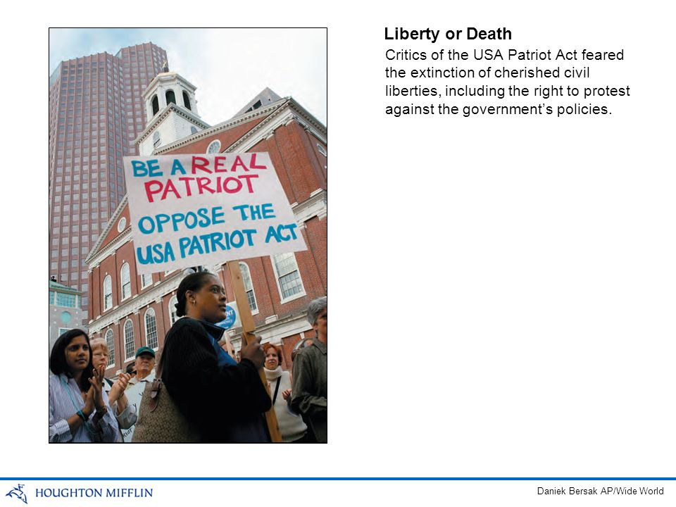 Liberty or Death Critics of the USA Patriot Act feared the extinction of cherished civil liberties, including the right to protest against the governm