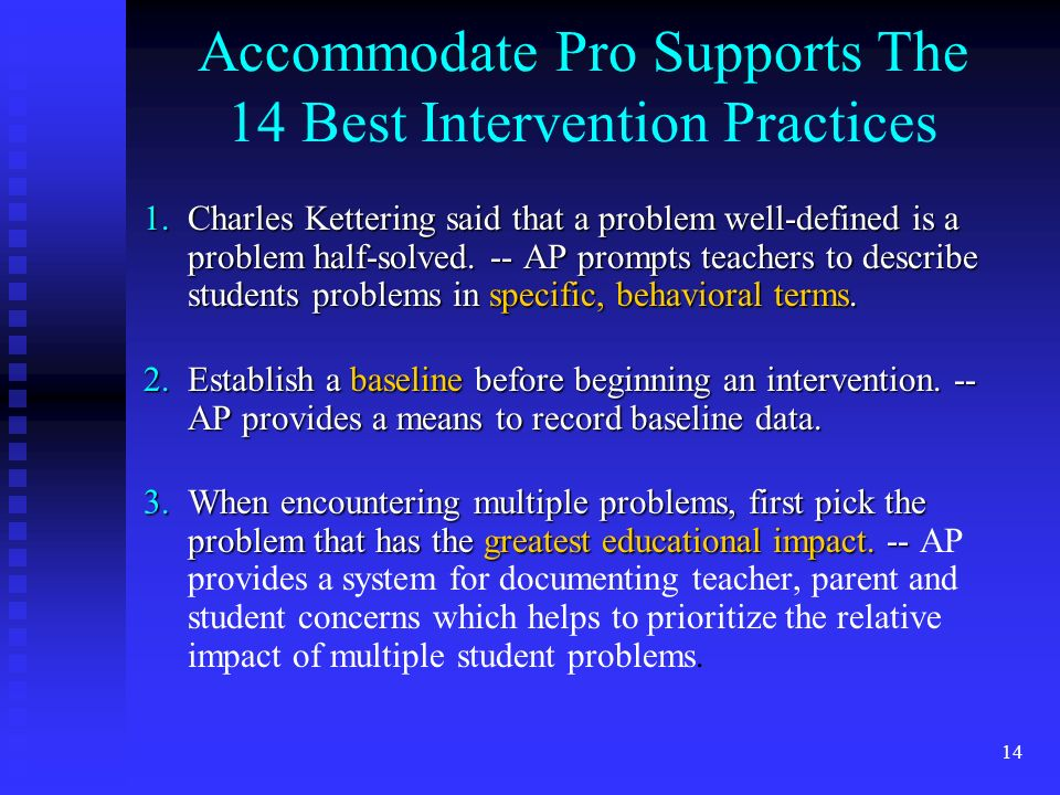 14 Accommodate Pro Supports The 14 Best Intervention Practices 1.Charles Kettering said that a problem well-defined is a problem half-solved.
