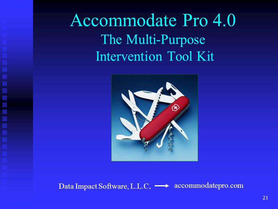 21 Accommodate Pro 4.0 The Multi-Purpose Intervention Tool Kit accommodatepro.com Data Impact Software, L.L.C.