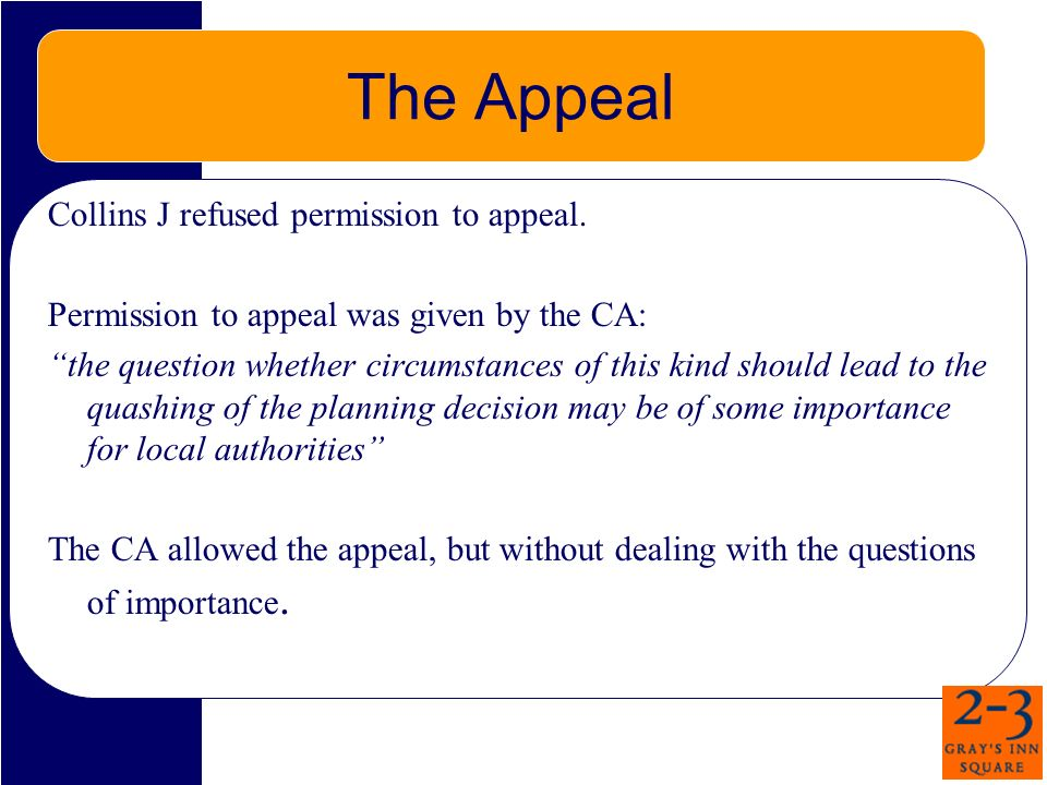 The Appeal Collins J refused permission to appeal. Permission to appeal was given by the CA: the question whether circumstances of this kind should le
