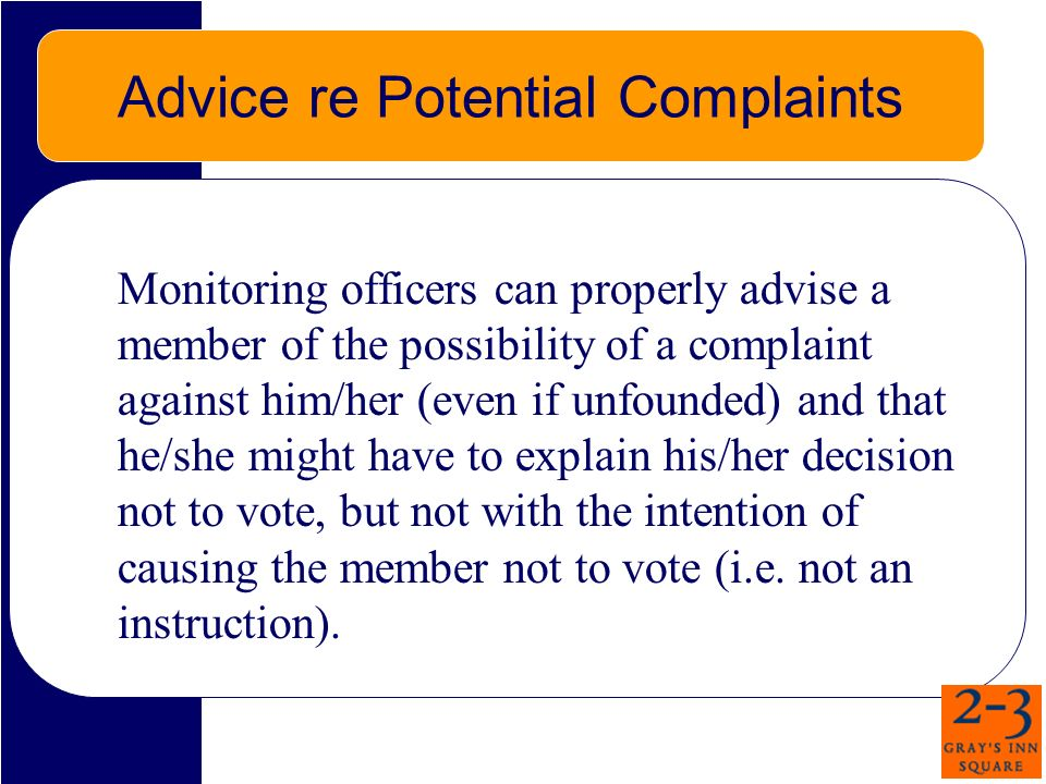 Advice re Potential Complaints Monitoring officers can properly advise a member of the possibility of a complaint against him/her (even if unfounded)