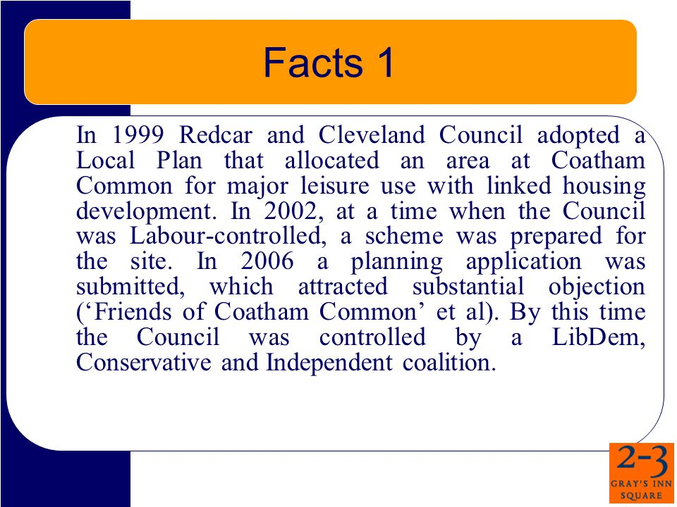 Facts 1 In 1999 Redcar and Cleveland Council adopted a Local Plan that allocated an area at Coatham Common for major leisure use with linked housing d