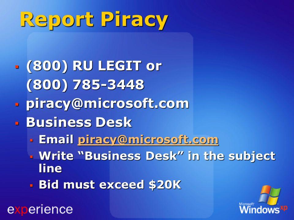Report Piracy (800) RU LEGIT or (800) RU LEGIT or (800) 785-3448 piracy@microsoft.com piracy@microsoft.com Business Desk Business Desk Email piracy@mi