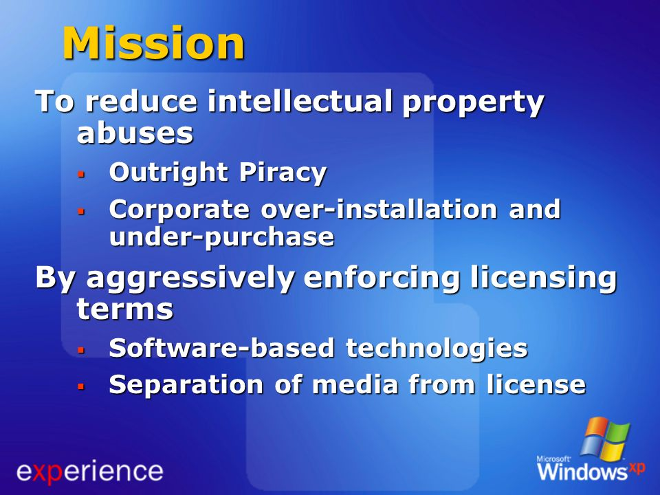 Mission To reduce intellectual property abuses Outright Piracy Outright Piracy Corporate over-installation and under-purchase Corporate over-installat