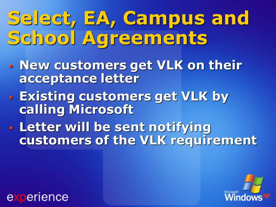 Select, EA, Campus and School Agreements New customers get VLK on their acceptance letter New customers get VLK on their acceptance letter Existing cu