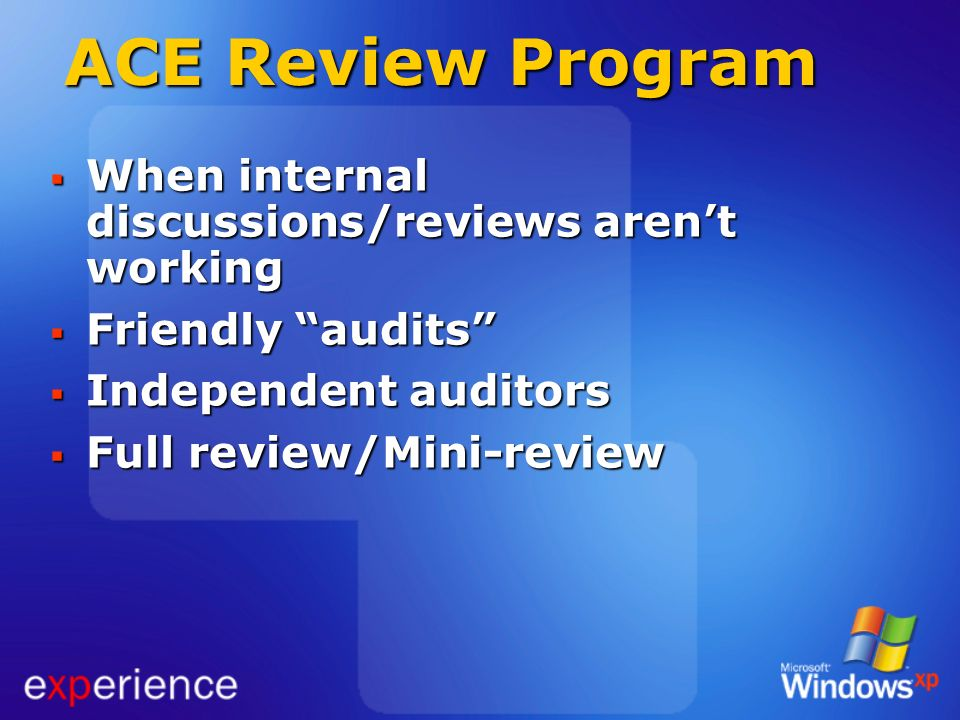 ACE Review Program When internal discussions/reviews arent working When internal discussions/reviews arent working Friendly audits Friendly audits Ind