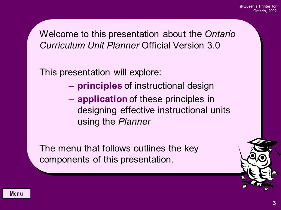 The Planner and Instructional Design Training Presentation # 3 Ontario Curriculum Unit Planner © Queens Printer for Ontario, 2002