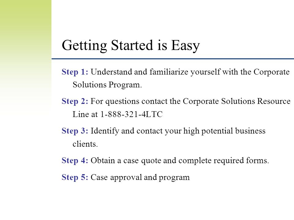 Getting Started is Easy Step 1: Understand and familiarize yourself with the Corporate Solutions Program.