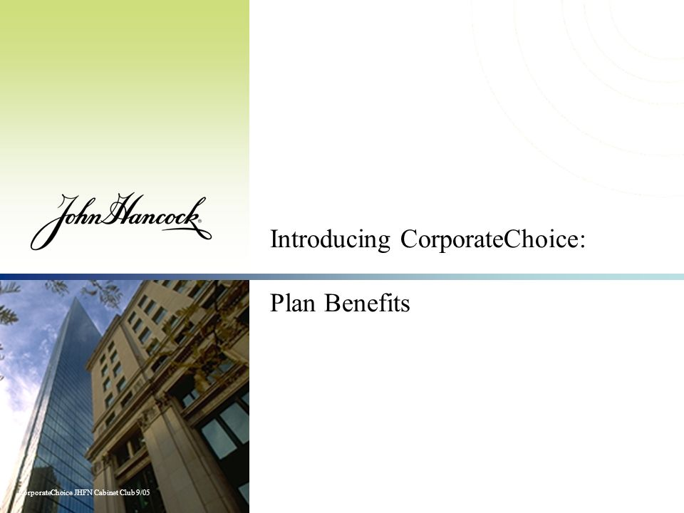 CorporateChoice JHFN Cabinet Club 9/05 Introducing CorporateChoice: Plan Benefits
