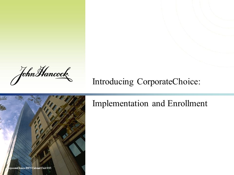 CorporateChoice JHFN Cabinet Club 9/05 Introducing CorporateChoice: Implementation and Enrollment