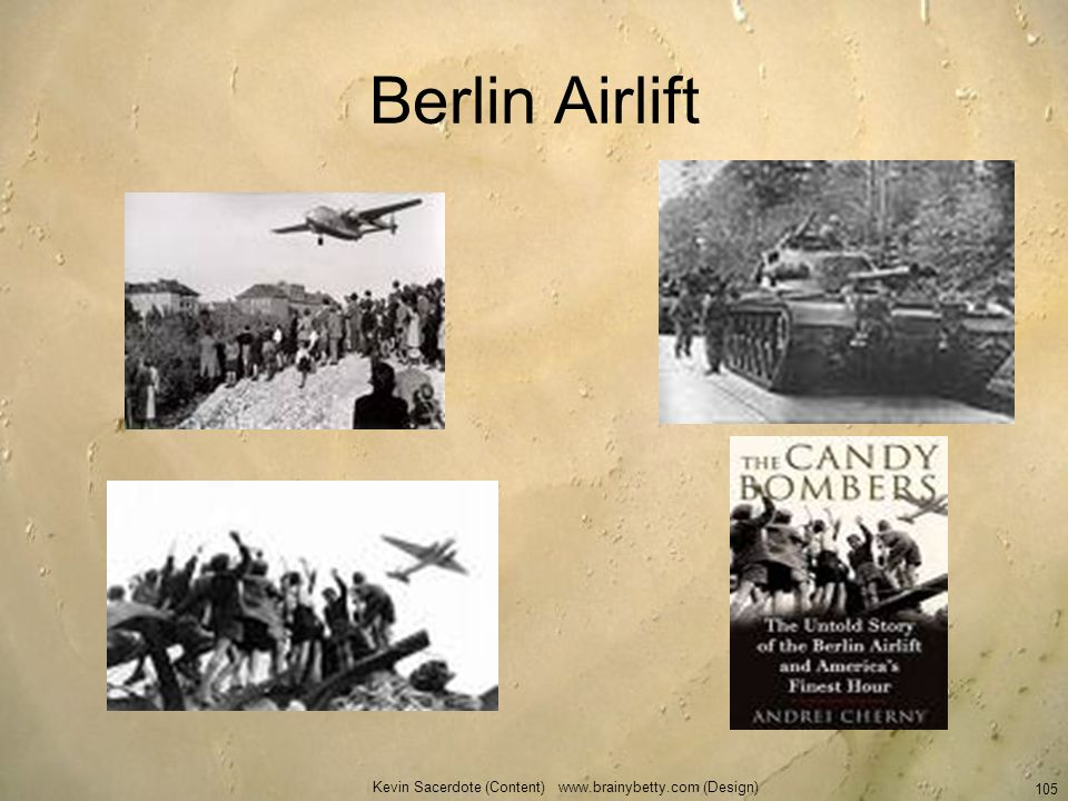 Kevin Sacerdote (Content) www.brainybetty.com (Design) 105 Berlin Airlift