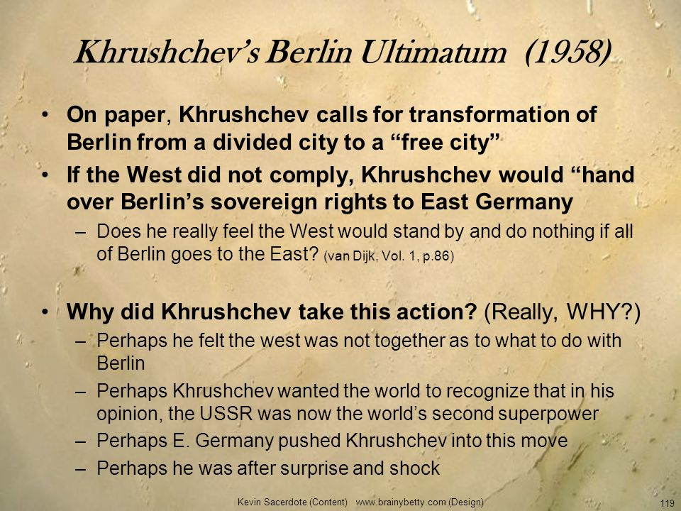 Khrushchevs Berlin Ultimatum (1958) On paper, Khrushchev calls for transformation of Berlin from a divided city to a free city If the West did not com