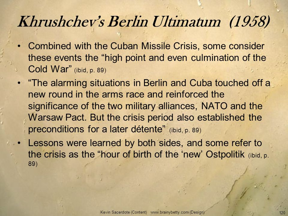 Khrushchevs Berlin Ultimatum (1958) Combined with the Cuban Missile Crisis, some consider these events the high point and even culmination of the Cold