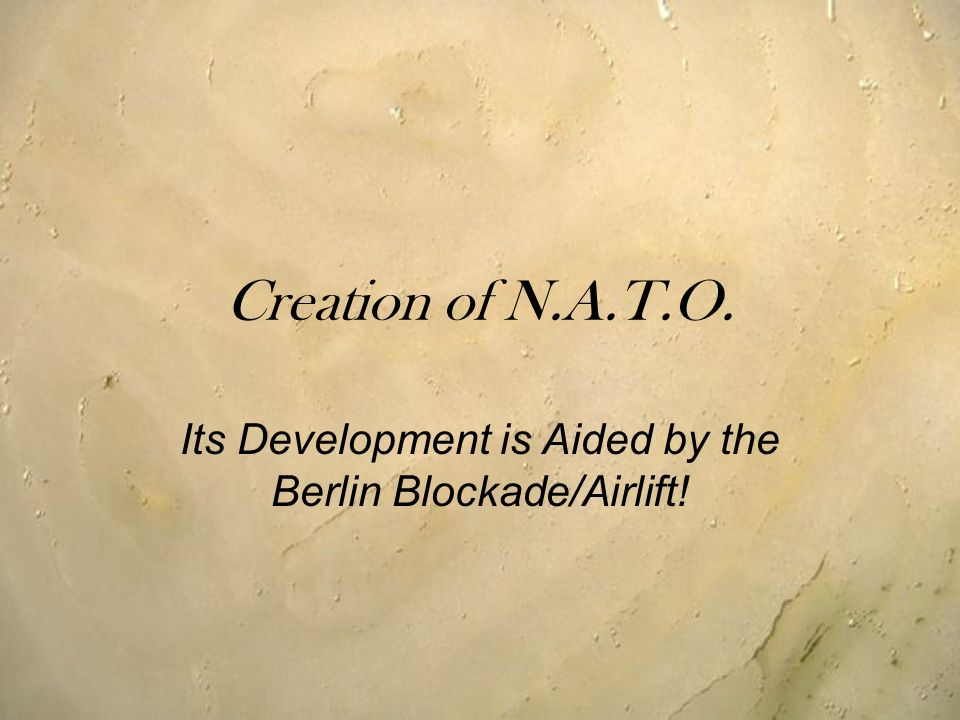 Creation of N.A.T.O. Its Development is Aided by the Berlin Blockade/Airlift!