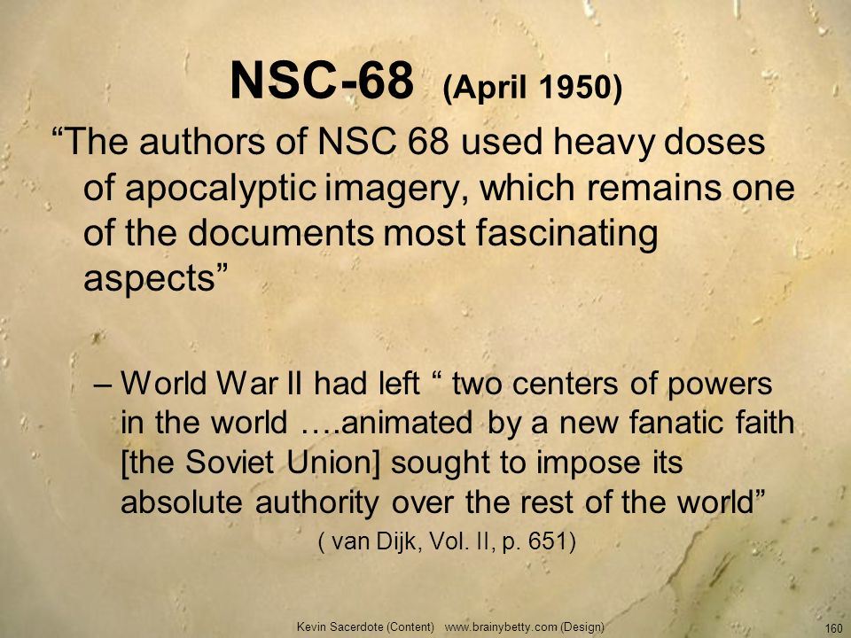 NSC-68 (April 1950) The authors of NSC 68 used heavy doses of apocalyptic imagery, which remains one of the documents most fascinating aspects –World