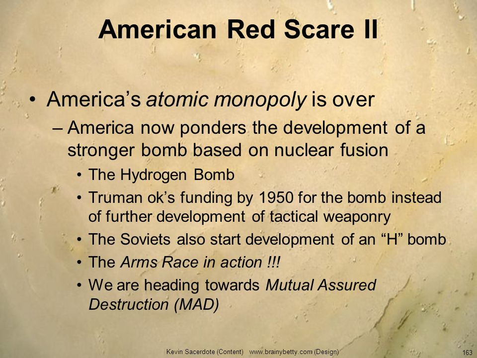 Kevin Sacerdote (Content) www.brainybetty.com (Design) 163 American Red Scare II Americas atomic monopoly is over –America now ponders the development