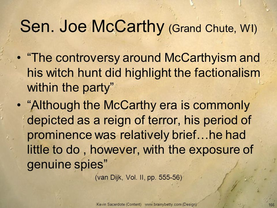 Sen. Joe McCarthy (Grand Chute, WI) The controversy around McCarthyism and his witch hunt did highlight the factionalism within the party Although the