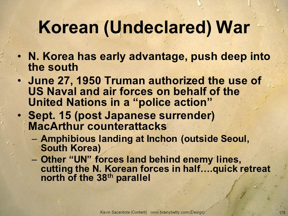 Kevin Sacerdote (Content) www.brainybetty.com (Design) 178 Korean (Undeclared) War N. Korea has early advantage, push deep into the south June 27, 195