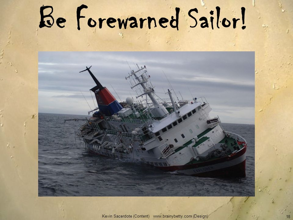 Be Forewarned Sailor! Kevin Sacerdote (Content) www.brainybetty.com (Design) 18