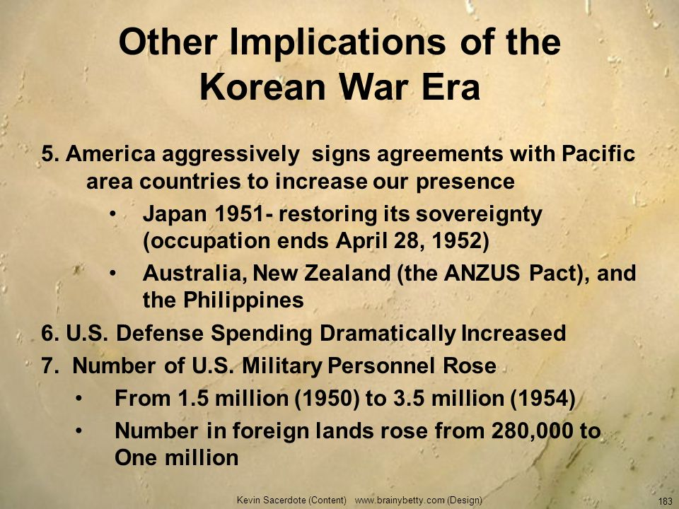 Kevin Sacerdote (Content) www.brainybetty.com (Design) 183 Other Implications of the Korean War Era 5. America aggressively signs agreements with Paci