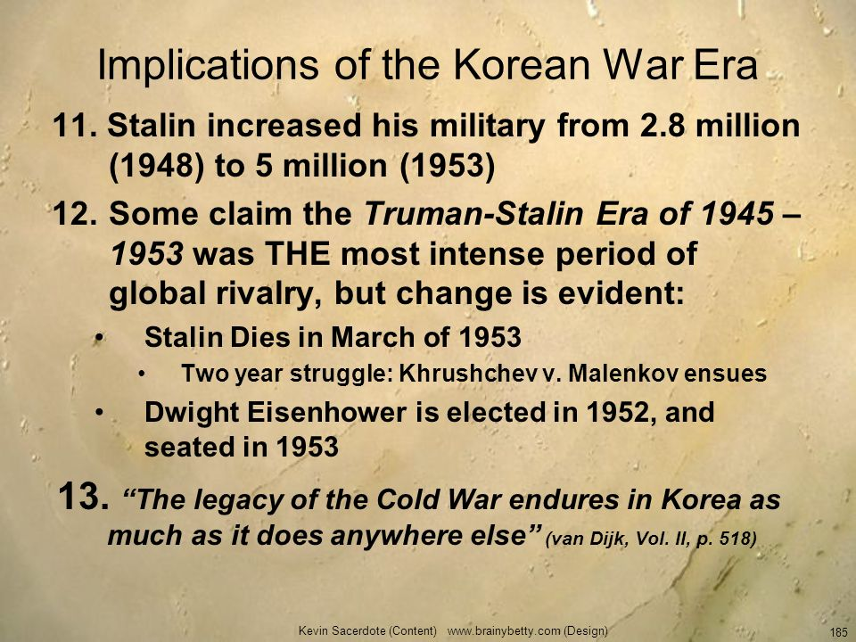 Kevin Sacerdote (Content) www.brainybetty.com (Design) 185 Implications of the Korean War Era 11. Stalin increased his military from 2.8 million (1948