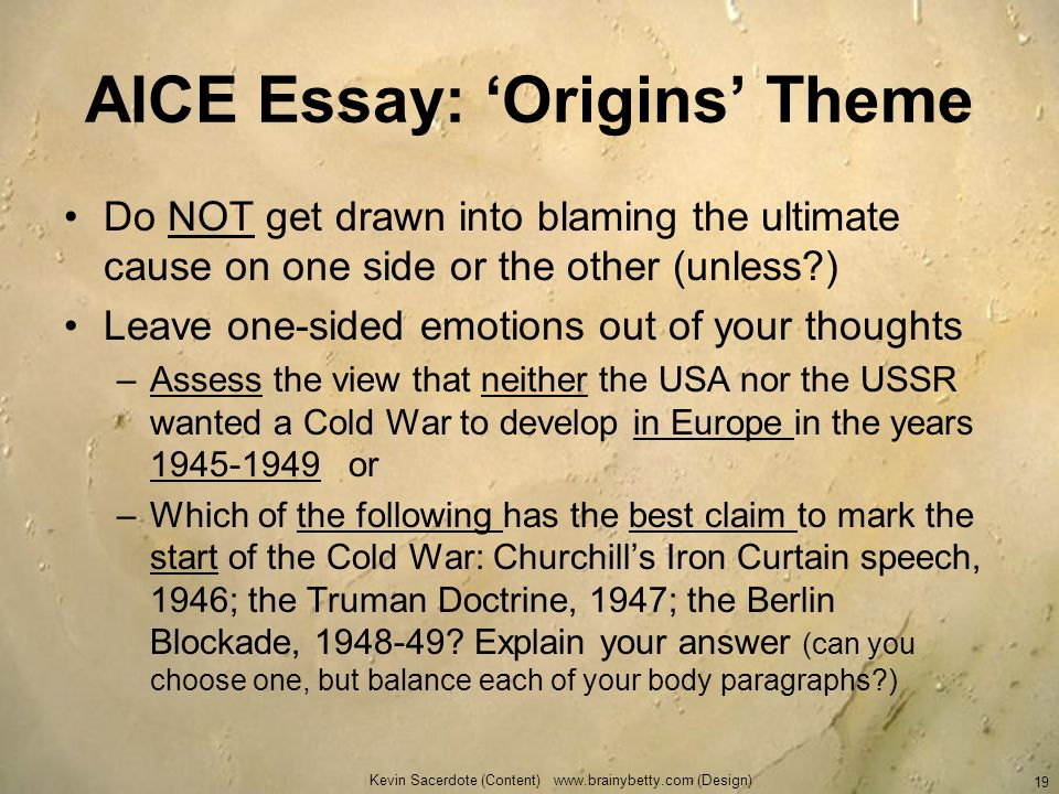 AICE Essay: Origins Theme Do NOT get drawn into blaming the ultimate cause on one side or the other (unless?) Leave one-sided emotions out of your tho