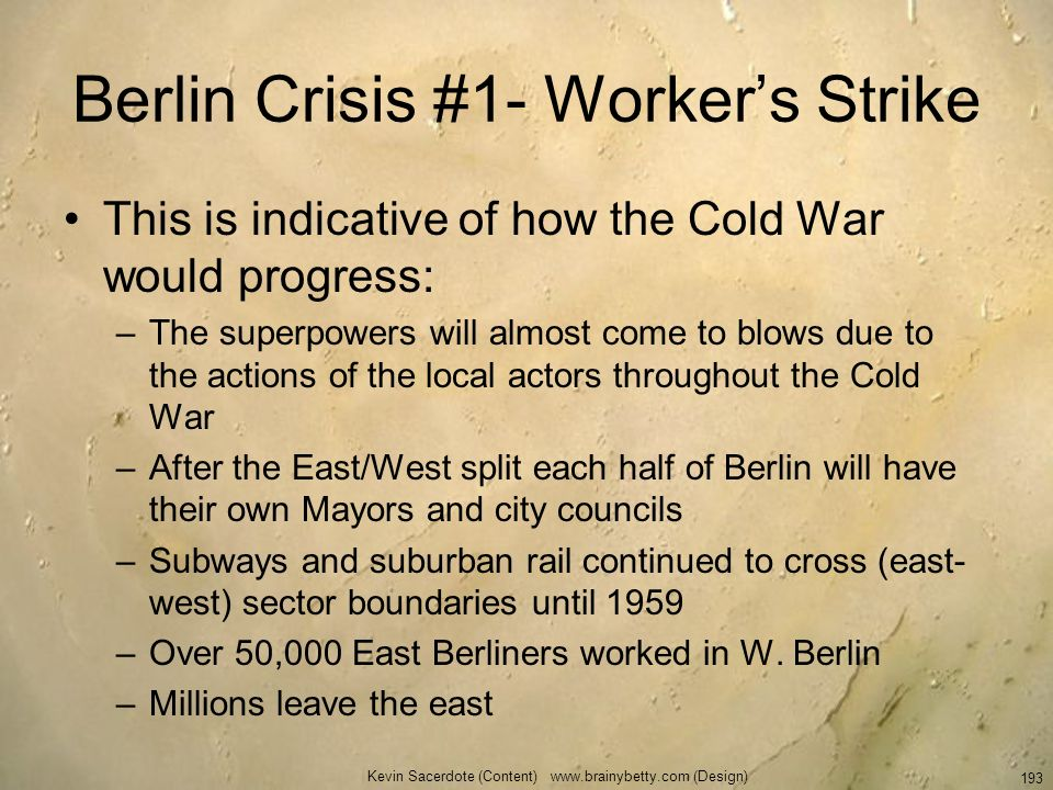 Berlin Crisis #1- Workers Strike This is indicative of how the Cold War would progress: –The superpowers will almost come to blows due to the actions