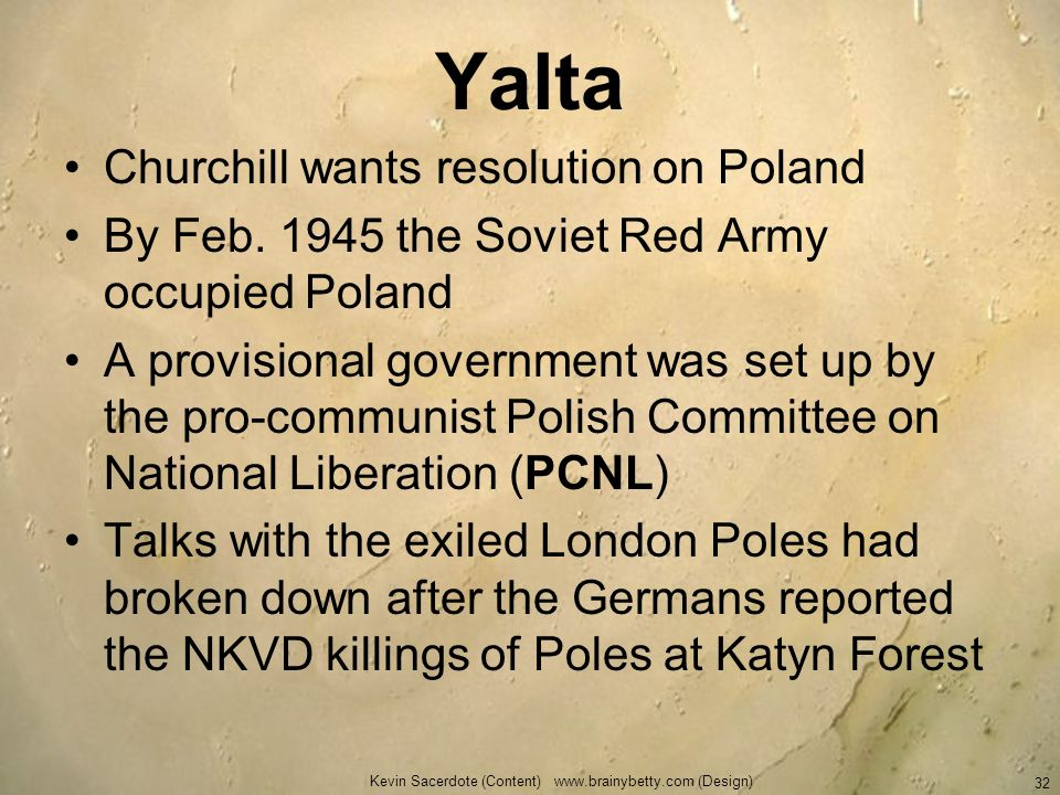 Yalta Churchill wants resolution on Poland By Feb. 1945 the Soviet Red Army occupied Poland A provisional government was set up by the pro-communist P