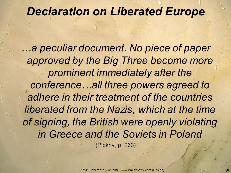 Declaration on Liberated Europe …a peculiar document. No piece of paper approved by the Big Three become more prominent immediately after the conferen