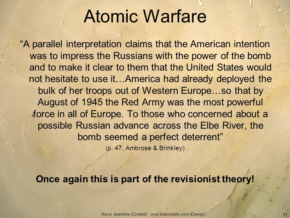 Atomic Warfare A parallel interpretation claims that the American intention was to impress the Russians with the power of the bomb and to make it clea