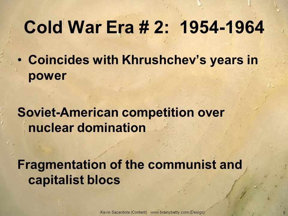 Cold War Era # 2: 1954-1964 Coincides with Khrushchevs years in power Soviet-American competition over nuclear domination Fragmentation of the communi