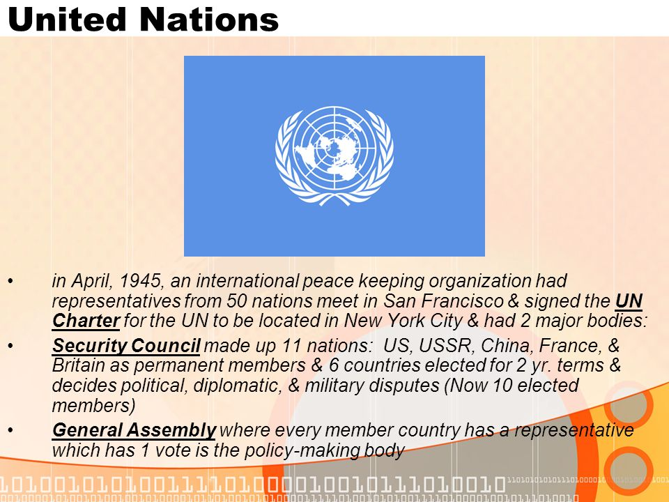 United Nations in April, 1945, an international peace keeping organization had representatives from 50 nations meet in San Francisco & signed the UN C